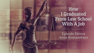 How I Graduated From Law School With A Job [Ep. 11] - Anna Romanskaya
