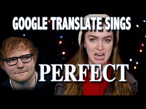 "Google Translate Sings: ""Perfect"" By Ed Sheeran"