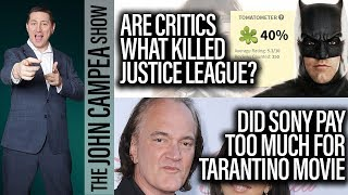 Are Critics What Killed Justice League? Sony Pay Too Much For Tarantino? - The John Campea Show