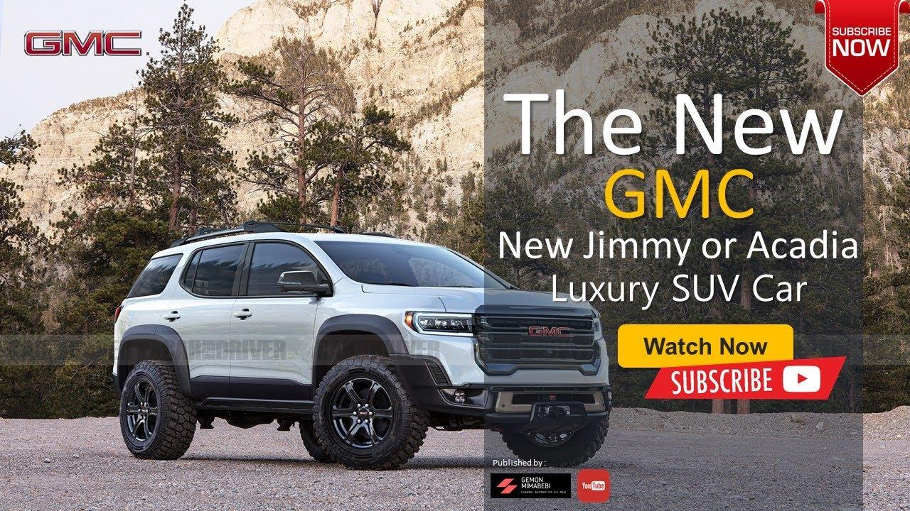 3 Gmc Jimmy Or Acadia Rumor Firstlook New Design & Luxury The Best Car