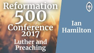 Reformation   Luther and Preaching - Ian Hamilton