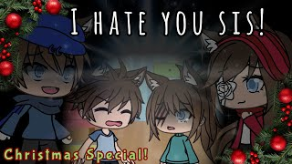 I Hate You Sister || Christmas Special || GLMM