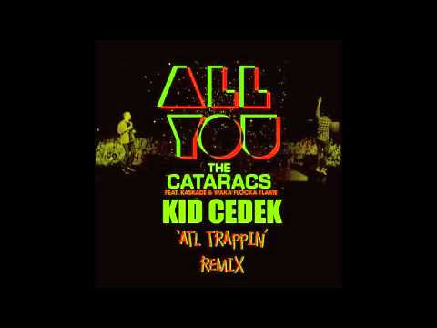The Cataracs Ft Waka Flocka & Kaskade ALL YOU Kid Cedek ATL Trappin Remix