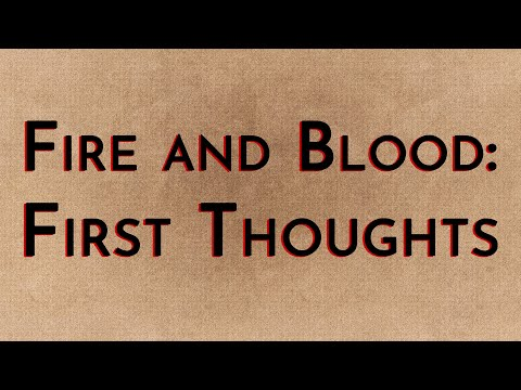 Fire & Blood: First Thoughts