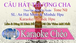 [Karaoke Chèo] Câu Hát Thương Cha - Du Xuân - Tone Nữ - SL An Hải Minh & Minhdc Hpu