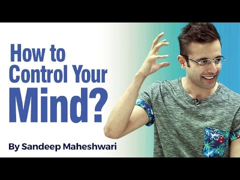 How to control your Mind? By Sandeep...