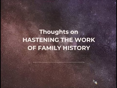 Thoughts on Hastening the Work of Family History by Kathryn Grant