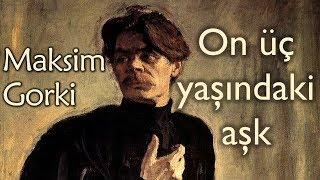 """""""On Üç Yaşındaki Aşk"""" Maksim Gorki sesli kitap tek parça Akın ALTAN"""