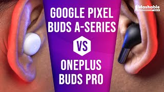 Google Pixel Buds A-Series vs OnePlus Buds Pro: Which should you buy?   Mashable India