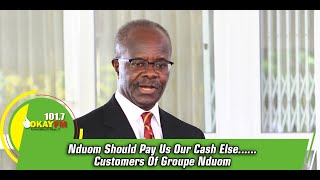 Nduom Should Pay Us Our Cash Else......Customers Of Groupe Nduom