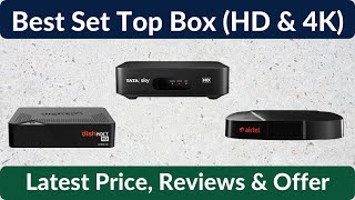 Best Set Top Box in India 2021 | Latest Price of HD Set Top Box from DishTV, Tata Sky, Airtel & More