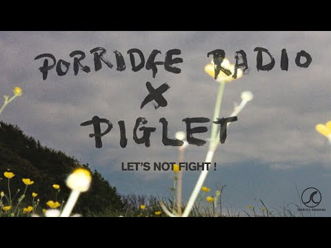 Porridge Radio x Piglet - Let's Not Fight ! (Official Audio)