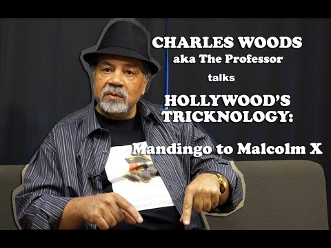 Charles Woods The Professor  Hollywood's Tricknology: Mandingo To Malcolm X