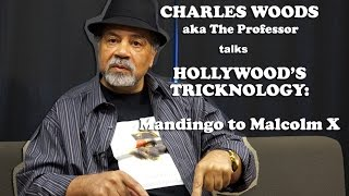 Charles Woods (The Professor) - Hollywood's Tricknology: Mandingo To Malcolm X