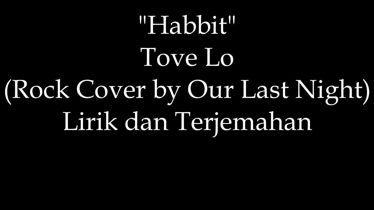 Habits Tove Lo Rock Cover By Our Last Night Lirik Dan Terjemahan