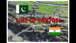 NEELUM VALLEY 2018 | Vlog 01| LOC | TITHWAL VILLAGE | PAKISTAN - INDIA BORDER