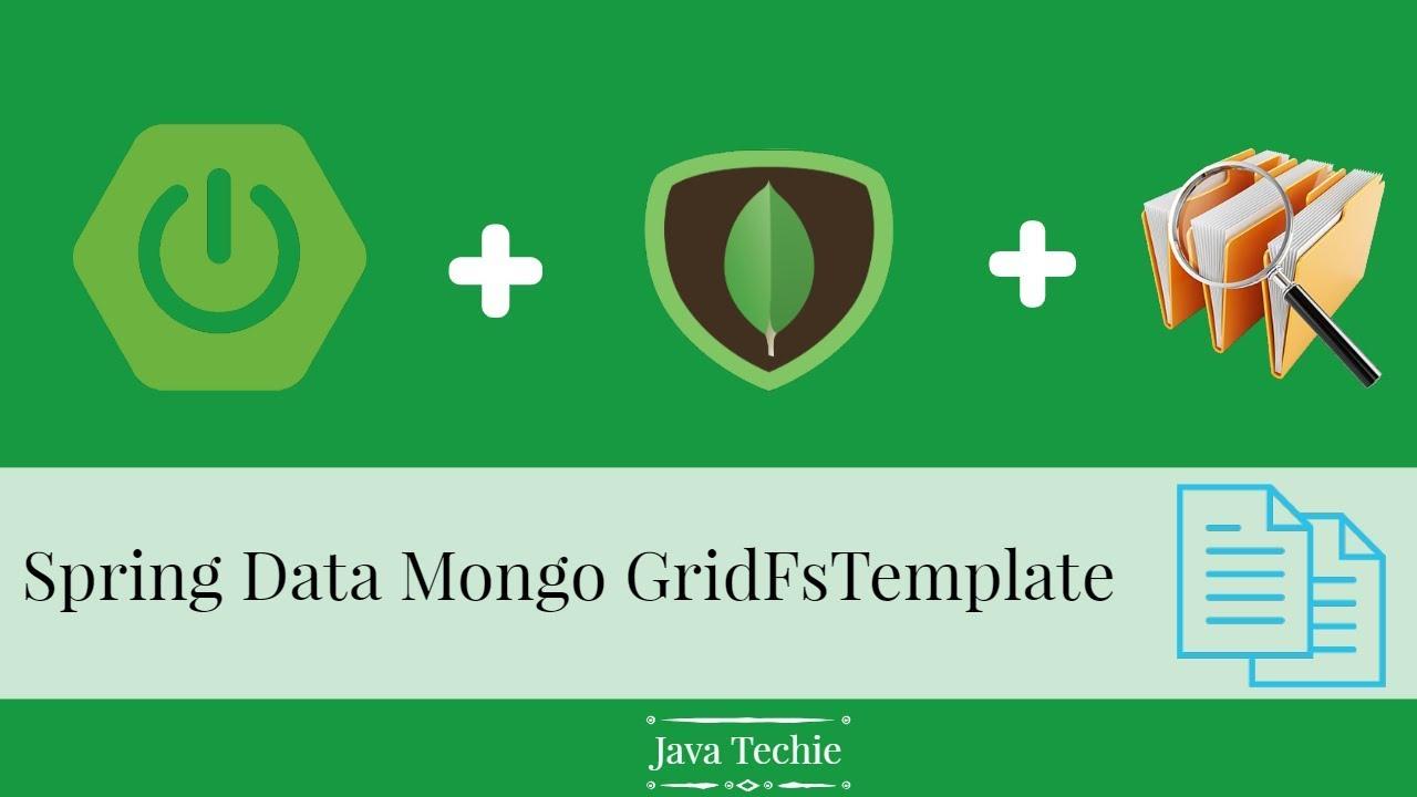 SpringData MongoDB GridFsTemplate to save/retrieve/delete binary file |  Java Techie