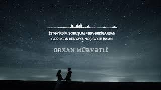 Orxan Murvetli - Goresen dunyaya nos gelib insan