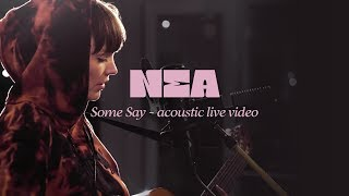 Nea - Some Say (Acoustic Live Video)