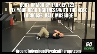 Body Armor By Tank Ep 122: Fix your neck tightness with the neck Lacrosse  ball massage