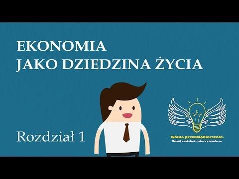 Rozdział 1. Ekonomia jako dziedzina życia | Wolna przedsiębiorczość - dr Mateusz Machaj