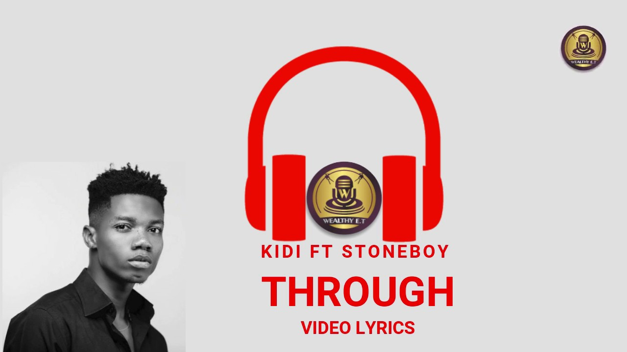 KIDI FT STONEBOY THROUGH OFFICIAL VIDEO (LYRICS)