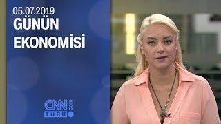 Günün Ekonomisi 05 07 2019 Cuma