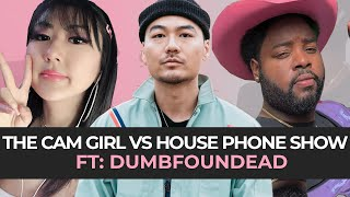THE CAM GIRL VS.. HOUSE PHONE SHOW EP. 3 FEAT.. DUMBFOUNDEAD
