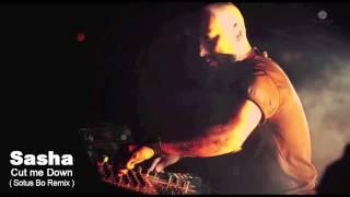 Sasha - Cut Me Down (Sotus Bo Remix)