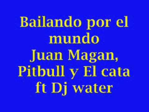 Bailando por el mundo- Juan Magan, Pitbull y El cata ft Dj water
