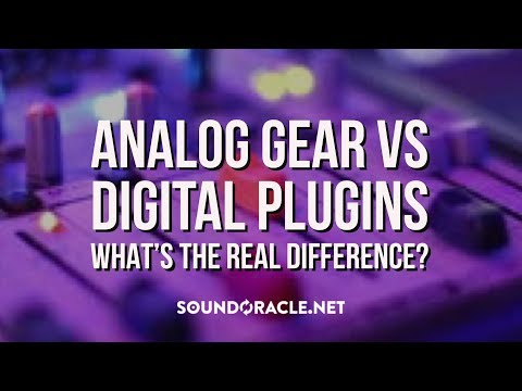 Analog Gear Vs Digital Plugins - What's the real difference?