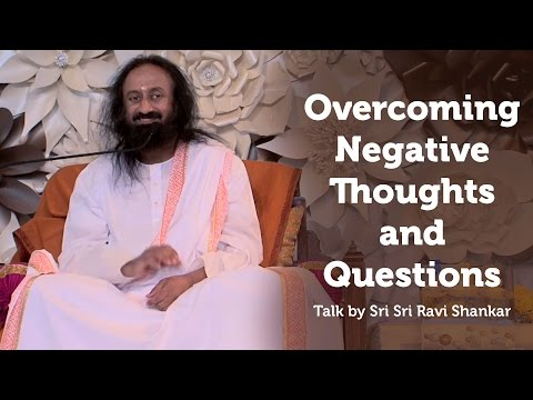 How To Save Our Minds From Negative Thoughts? | Sri Sri Ravi Shankar