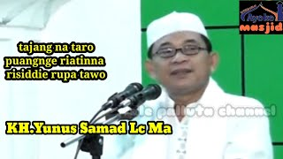 Ceramah bugis KH.Yunus Samad Lc Ma(tajang nataro puangnge riatinna risiddie rupa tawu)