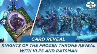 Knights of the Frozen Throne Card Reveal with VLPS and Ratsmah