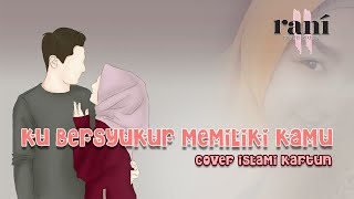 Ku Bersyukur Memiliki Kamu Cover Kartun Islami MP3