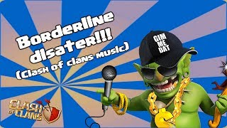 Clash of clans - Borderline disaster ( New Clash of clans Music )