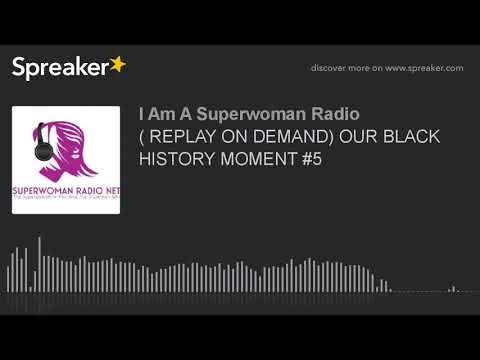 ( REPLAY ON DEMAND) OUR BLACK HISTORY MOMENT #5