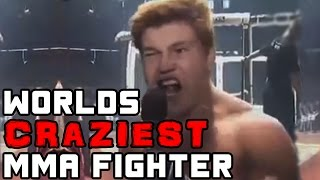 The World's Craziest MMA Fighter