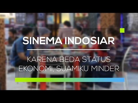 Sinema Indosiar - Karena Beda Status Ekonomi, Suamiku Minder
