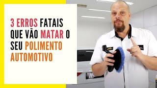3 ERROS FATAIS NO POLIMENTO AUTOMOTIVO