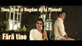 Theo Rose si Bogdan de la Ploiesti - Fără Tine