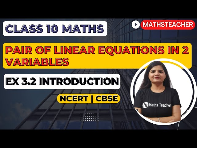 Linear Equations | Chapter 3 Ex 3.2 Introduction | NCERT | Maths Class 10th