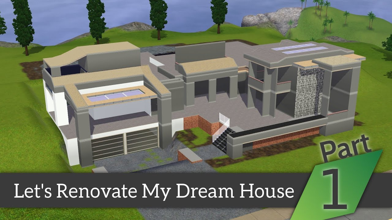 the sims 3 lets renovate my dream house part 1 youtube - Renovate My House
