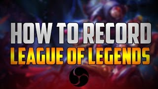How To Record League Of Legends With Open Broadcaster Software - Tutorial #23
