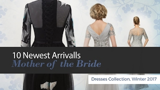 10 Newest Arrivalls Mother of the Bride Dresses Collection, Winter 2017