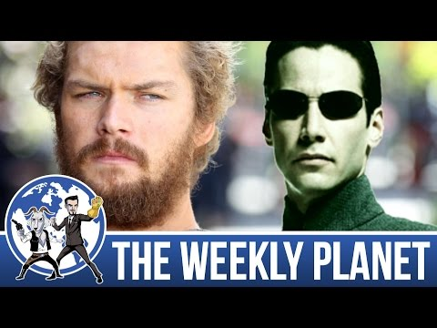 Iron Fist Review & Return Of The Matrix - The Weekly Planet Podcast