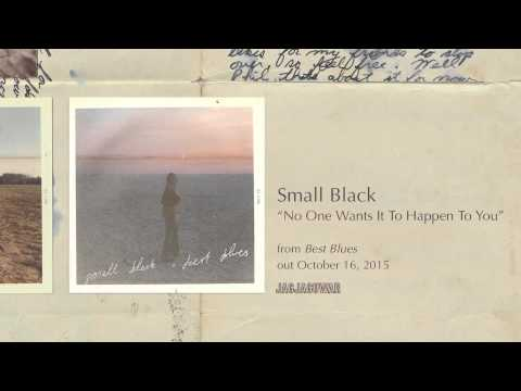 Small Black -  No One Wants It To Happen To You