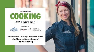 Cooking with the Cap Times featuring chef Lauren Montelbano