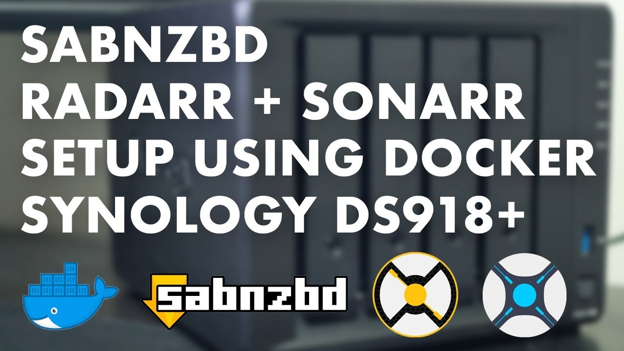 Docker + SABnzbd + radarr + sonarr | Setup Guide for Synology DS918+