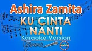 Ashira Zamita - Ku Cinta Nanti (Karaoke) | GMusic
